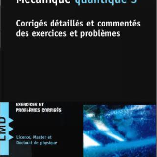 Livre Mécanique quantique Corrigés détaillés et commentés des exercices et problèmes pdf
