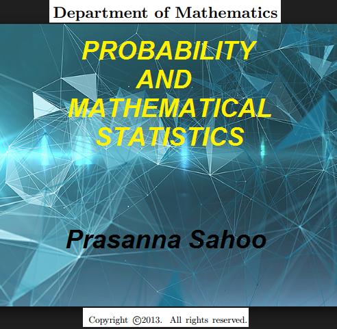PROBABILITY AND MATHEMATICAL STATISTICS by Sahoo pdf - Web