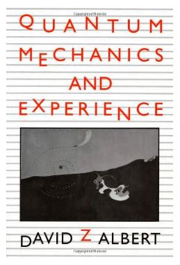 Quantum Mechanics and Experience by David Z Albert pdf
