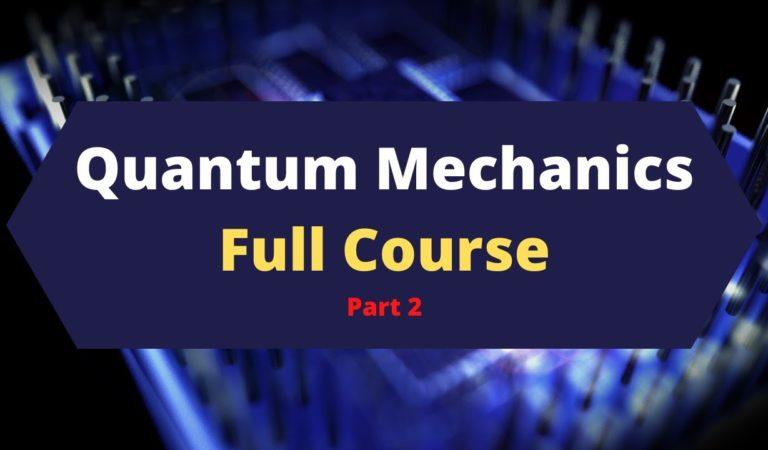 Quantum Mechanics Full Course