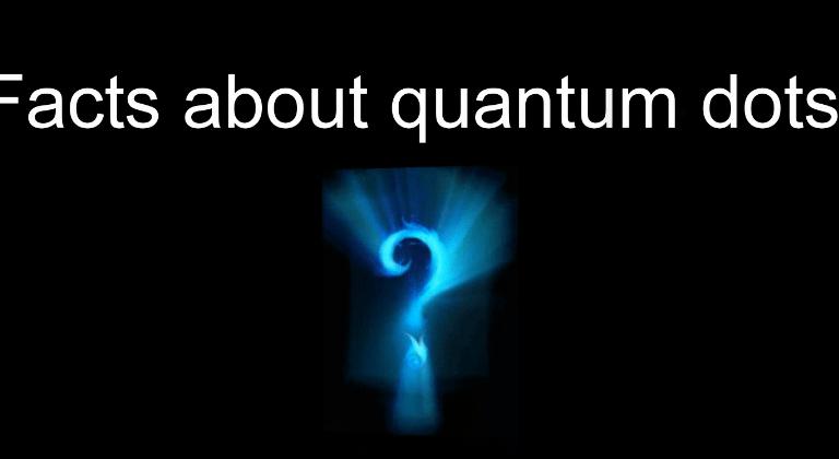 Facts About Quantum Dots QD