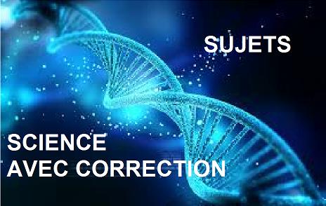 Sujets SCIENCE SVT AVEC CORRECTION BAC SCIENCE pdf