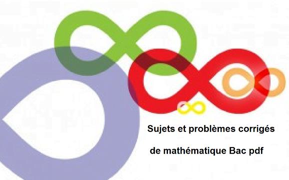 Sujets et problèmes avec correction de mathématique Bac pdf